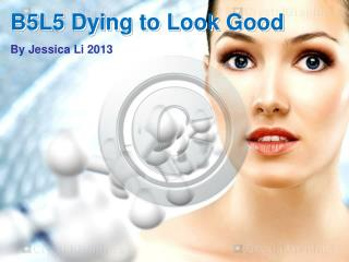 B5L5 Dying to Look Good