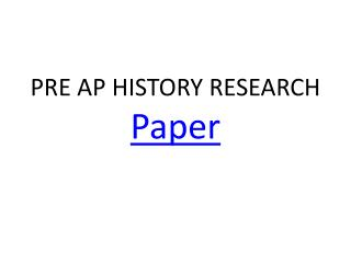 PRE AP HISTORY RESEARCH Paper