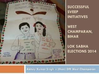 Successful  sveep  initiatives  West  Champaran , Bihar Lok Sabha  Elections  2014
