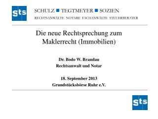 Die neue Rechtsprechung zum Maklerrecht (Immobilien) Dr. Bodo W. Brandau Rechtsanwalt und Notar