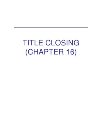 TITLE CLOSING (CHAPTER 16)