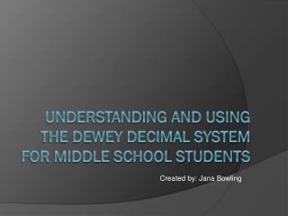Understanding and Using  The Dewey Decimal  System For Middle School Students