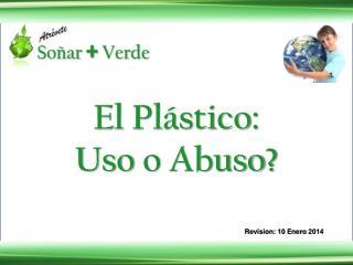 El  Plástico : Uso  o  Abuso ?