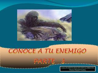 CONOCE A TU ENEMIGO   PARTE   3