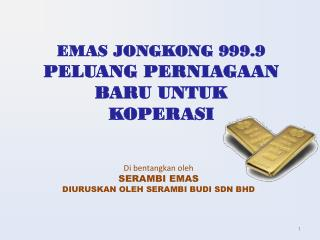 EMAS JONGKONG 999.9 PELUANG PERNIAGAAN BARU UNTUK KOPERASI