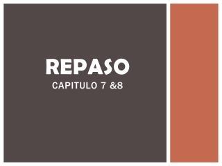REPASO Capitulo 7 &8