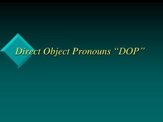 "Direct Object Pronouns ""DOP"""