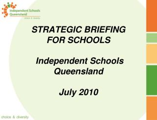 STRATEGIC BRIEFING FOR SCHOOLS   Independent Schools Queensland   July 2010