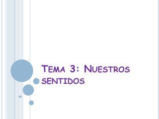 Tema 3: Nuestros sentidos
