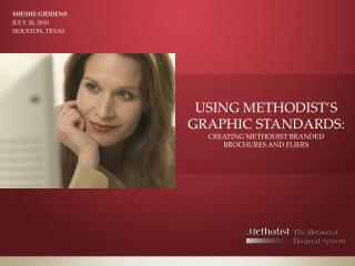 USING METHODIST'S GRAPHIC STANDARDS: CREATING METHODIST BRANDED BROCHURES AND FLIERS