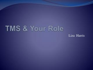 TMS &  Your Role
