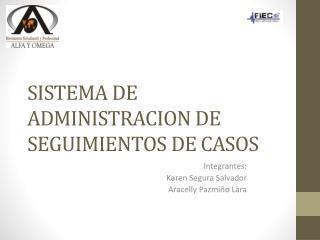 SISTEMA DE ADMINISTRACION DE SEGUIMIENTOS DE CASOS