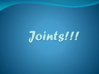Joints!!!