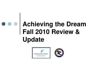 Achieving the Dream  Fall 2010 Review &  Update