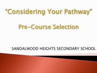 """ Considering Your  Pathway"" Pre-Course Selection"