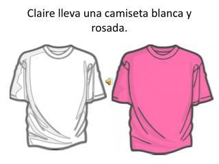 Claire lleva una  camiseta blanca y rosada.