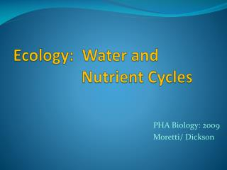 Ecology:  Water and  			Nutrient Cycles