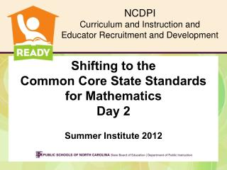 Shifting to the  Common Core State Standards for Mathematics Day 2 Summer Institute 2012