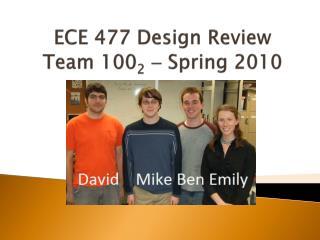 ECE 477 Design Review Team 100 2   Spring 2010