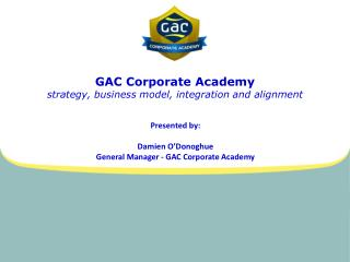GAC Corporate  Academy  strategy, business model, integration and  alignment