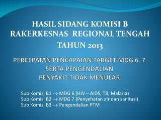 PERCEPATAN PENCAPAIAN TARGET MDG 6, 7  SERTA PENGENDALIAN  PENYAKIT TIDAK MENULAR