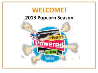 WELCOME! 2013 Popcorn Season