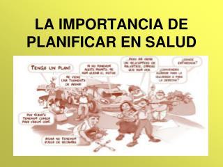 LA IMPORTANCIA DE PLANIFICAR EN SALUD