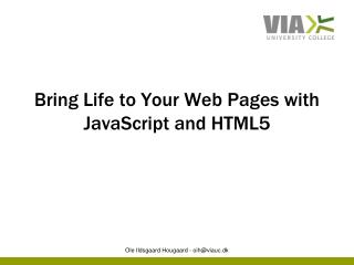 Bring Life to Your Web Pages  with  JavaScript and HTML5