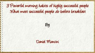 ppt 31056 3 Powerful morning habits of highly successful people What most successful people do before breakfast