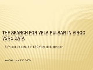 The search for Vela pulsar in Virgo VSR1 data
