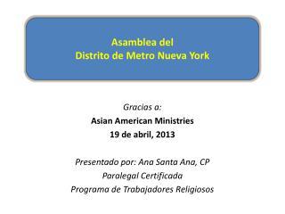 Gracias a: Asian  American  Ministries 19 de abril, 2013 Presentado por: Ana Santa Ana, CP