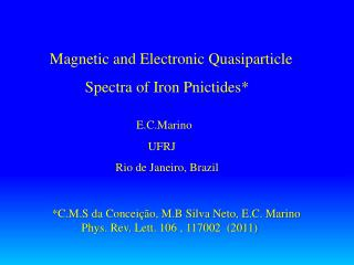 Magnetic and Electronic Quasiparticle            Spectra of Iron Pnictides*
