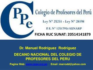 Dr. Manuel Rodríguez   Rodríguez DECANO NACIONAL DEL COLEGIO DE PROFESORES DEL PERU
