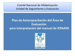 Comité Nacional de Alfabetización Unidad de Seguimiento y Evaluación