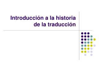 Introducci ón a la historia de la traducción