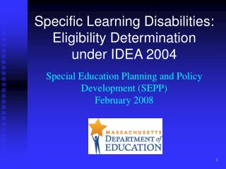 Specific Learning Disabilities: Eligibility Determination  under IDEA 2004  Special Education Planning and Policy Develo