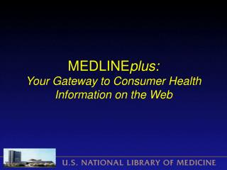 MEDLINE plus: Your Gateway to Consumer Health Information on the Web