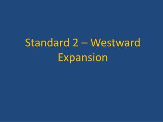 Standard 2 – Westward Expansion