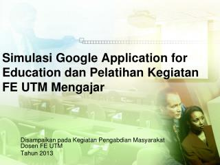 Simulasi Google Application  for  Education  dan Pelatihan Kegiatan  FE UTM  Mengajar