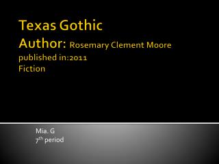 Texas Gothic Author:  Rosemary Clement Moore published in:2011 Fiction