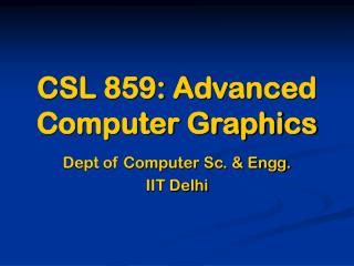 CSL 859: Advanced Computer Graphics