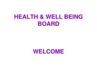 HEALTH & WELL BEING  BOARD