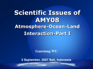 Scientific Issues of AMY08 Atmosphere- O cean- L and  I nteraction -Part I