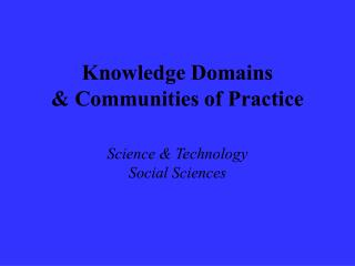 Knowledge Domains  & Communities of Practice