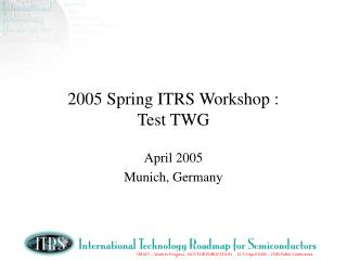 2005 Spring ITRS Workshop : Test TWG
