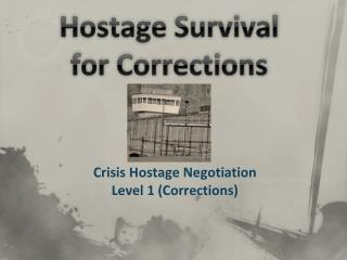 Hostage Survival for Corrections
