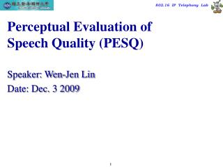 Perceptual Evaluation of Speech Quality (PESQ)