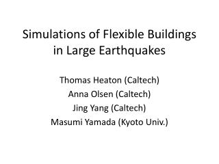 Simulations of Flexible Buildings in Large Earthquakes