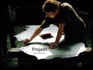 Projekt Mgr. Michal  Dindeš