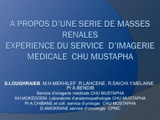 A PROPOS D'UNE SERIE DE MASSES RENALES  EXPERIENCE DU SERVICE  D'IMAGERIE MEDICALE  CHU MUSTAPHA